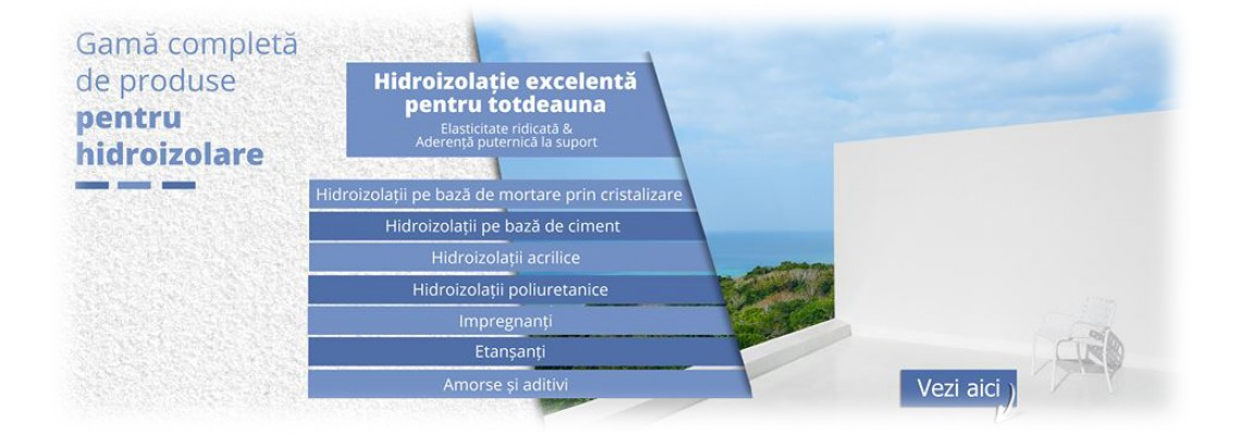 Hidroizolatii - pe bază de ciment, monocomponente sau bicomponente, polimeri acrilici cu protecție UV